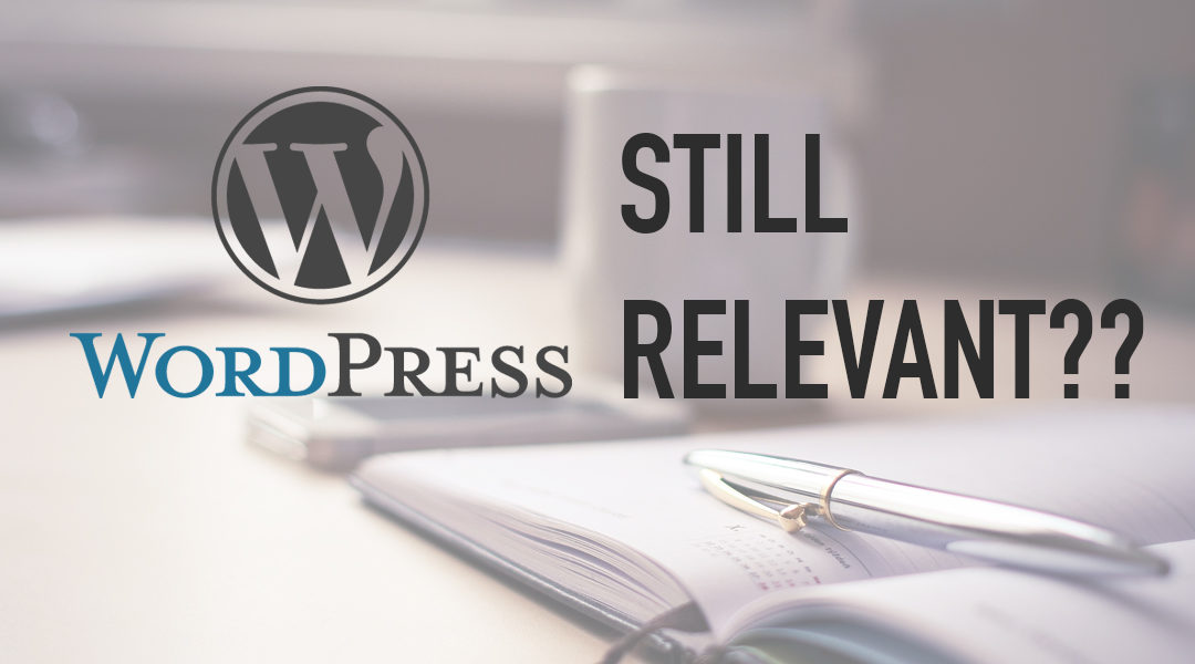 Is WordPress Still Relevant in 2017?